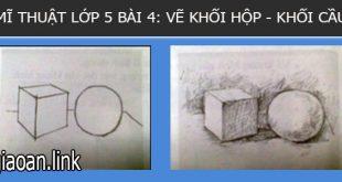 Giáo án điện tử mĩ thuật lớp 5 bài 4 vẽ khối hộp khối cầu.