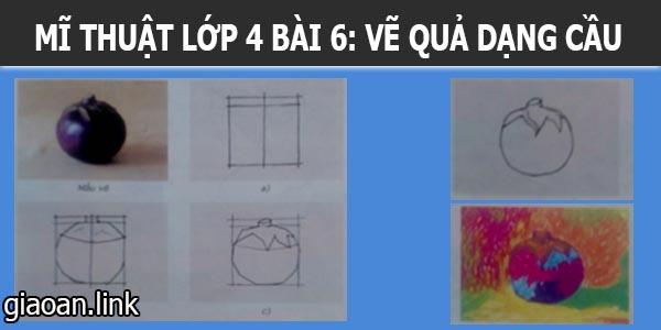 Giáo án mĩ thuật lớp 4 bài 6 vẽ quả dạng cầu