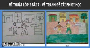 Bài giảng điện tử mĩ thuật 2 bài 7 vẽ tranh đề tài em đi học