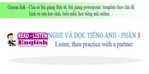 Học tiêng anh online phần 3 - Listen then practice with a partner