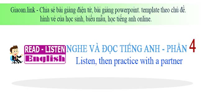 Học tiếng anh online phần 4 - listen, then practice with a partner