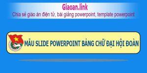 slide powerpoint bảng chữ đại hội đoàn.