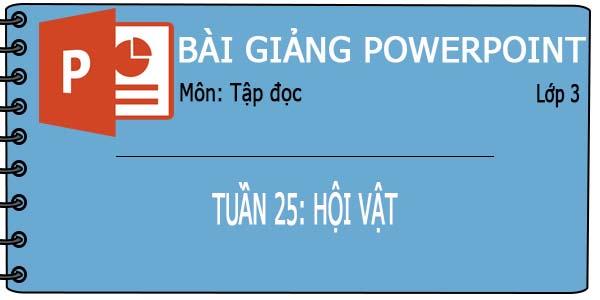 Bài giảng powerpoint tập đọc lớp 3 bài 25 - Hội vật