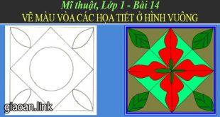Giáo án mĩ thuật lớp 1 bài 14 vẽ màu vòa họa tiết ở hình vuông