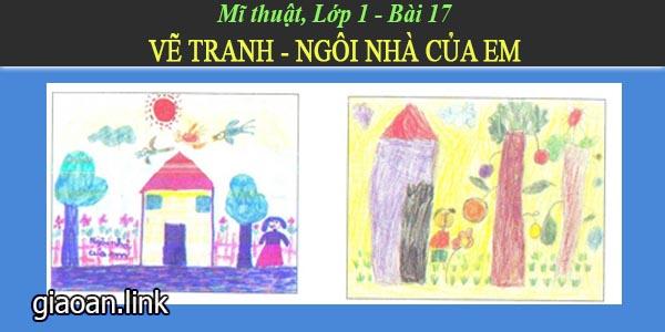 Giáo án mĩ thuật lớp 1 bài 17 vẽ tranh ngôi nhà của em