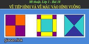 Giáo án mĩ thuật lớp 1 bài 18 vẽ tiếp hình và vẽ màu vào hình vuông