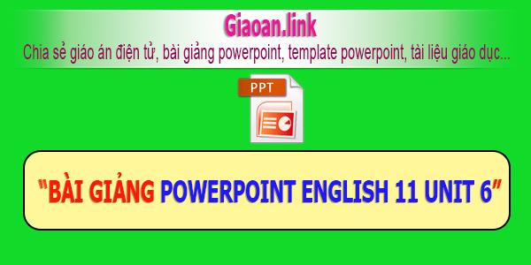 Bài giảng powerpoint english unit 6