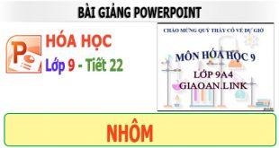 bài giảng powerpoint lớp 9 tiết 22 nhôm
