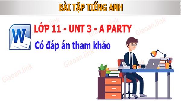 bài tập tiếng anh lớp 11 unit 3 a party có đáp án