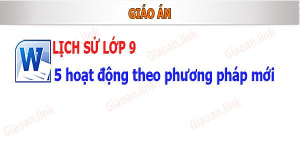 Giao an lich su lop 9 theo phuong phap moi 5 hoat dong