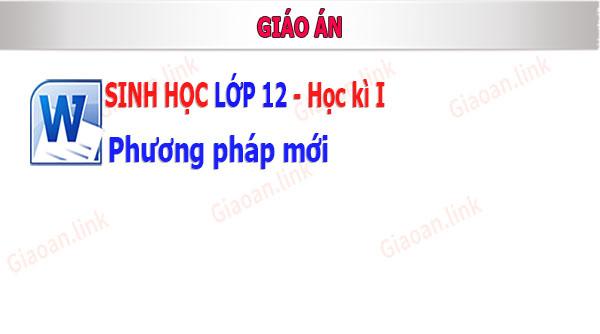 giao an sinh hoc lop 12 phuong phap moi