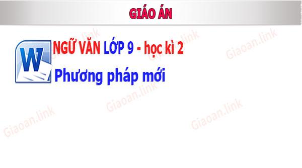 giáo án ngữ văn lớp 9 pp mới hk 2