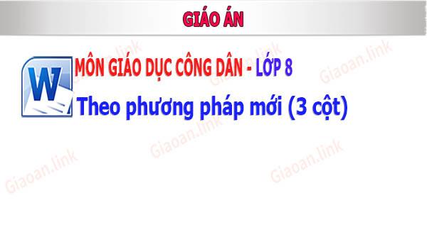 giao an gdcd lop 8 phuong phap moi 3 cot