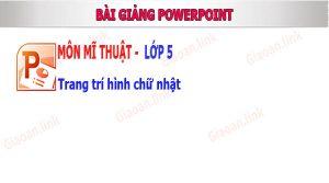 bài giảng powerpoint mĩ thuật lớp 5 bài 18 trang trí hình chữ nhật