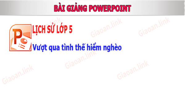 ppt lich su lop 5 bai vuot qua tinh the hiem ngheo