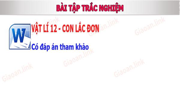 bai tap vat li 12 trac nghiem con lac don co dap an