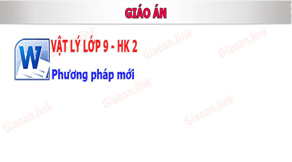 giao an vat ly lop 9 hoc ky 2 phuong phap moi
