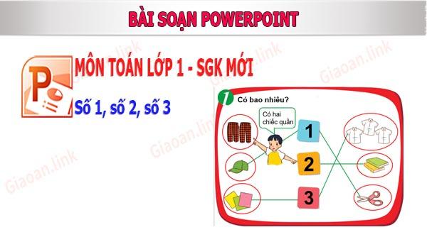 Bai soan powerpoint toan lop 1 so 1 2 3 sgk mới