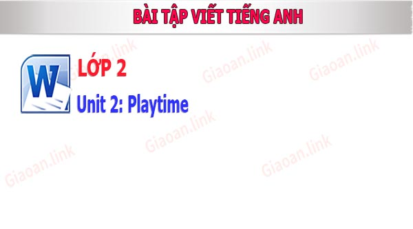bai tap viet english 2 unit 2 playtime