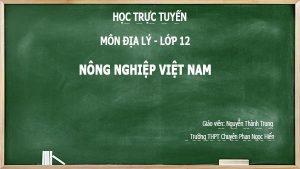 hoc online lop 12 dia ly - Nong nghiep viet nam