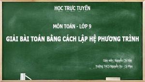 hoc online lop 9 môn toán Giai bai toan bang cach lap he phuong trinh