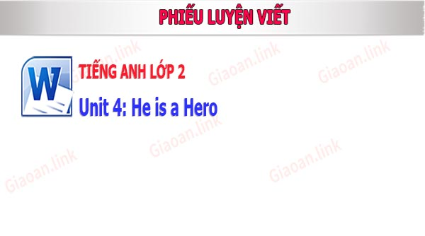 phieu luyen viet tieng anh lop 2 unit 4 he is a hero