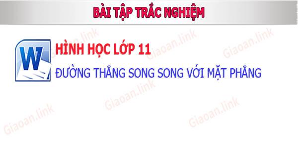 bai tap trac nghiem hinh hoc 11 duong thang song song mat phang